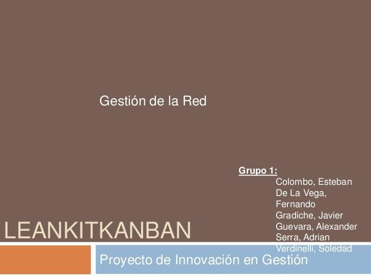 LeanKitKanban<br />Proyecto de Innovación en Gestión<br />Gestión de la Red<br />Grupo 1:<br />Colombo, Esteban<br />De La...