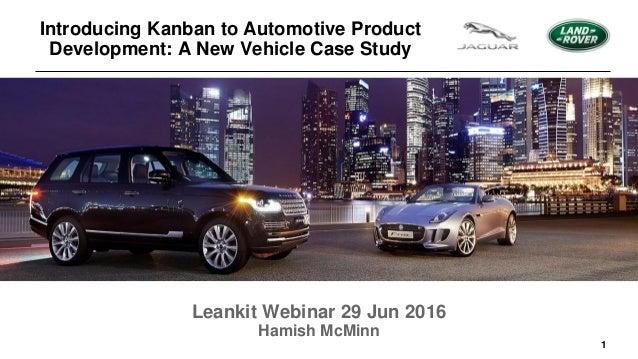 1 Leankit Webinar 29 Jun 2016 Hamish McMinn Introducing Kanban to Automotive Product Development: A New Vehicle Case Study