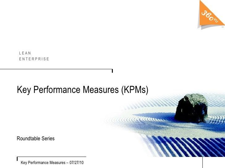 Key Performance Measures (KPMs)  Roundtable Series Key Performance Measures –   07/27/10 L E A N E N T E R P R I S E