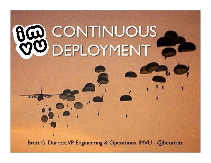 CONTINUOUS         DEPLOYMENTBrett G. Durrett,VP Engineering & Operations, IMVU - @bdurrett                               ...