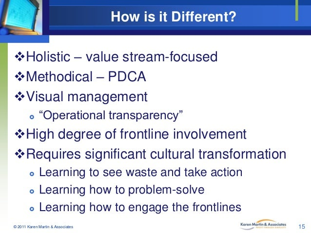 "How is it Different? Holistic – value stream-focused Methodical – PDCA Visual management   ""Operational transparency"" ..."