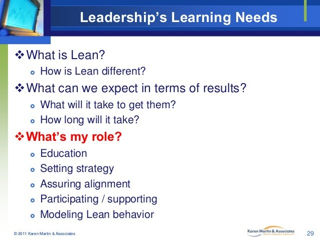 Leadership's Learning Needs What is Lean?   How is Lean different?  What can we expect in terms of results?    What w...
