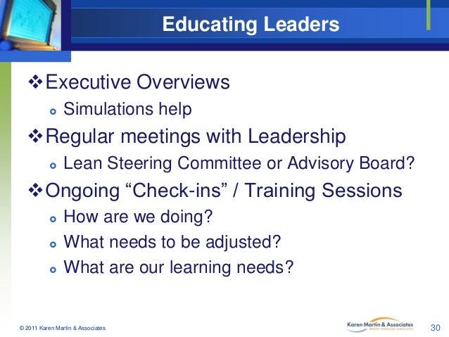 Educating Leaders Executive Overviews   Simulations help  Regular meetings with Leadership   Lean Steering Committee o...