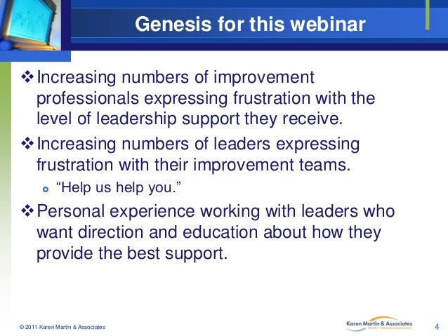 Genesis for this webinar Increasing numbers of improvement professionals expressing frustration with the level of leaders...