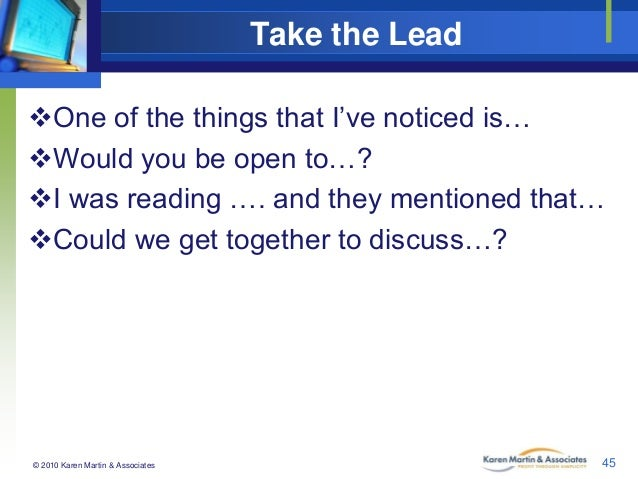 Take the Lead One of the things that I've noticed is… Would you be open to…? I was reading …. and they mentioned that… ...
