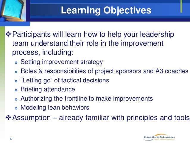 Learning Objectives Participants will learn how to help your leadership team understand their role in the improvement pro...