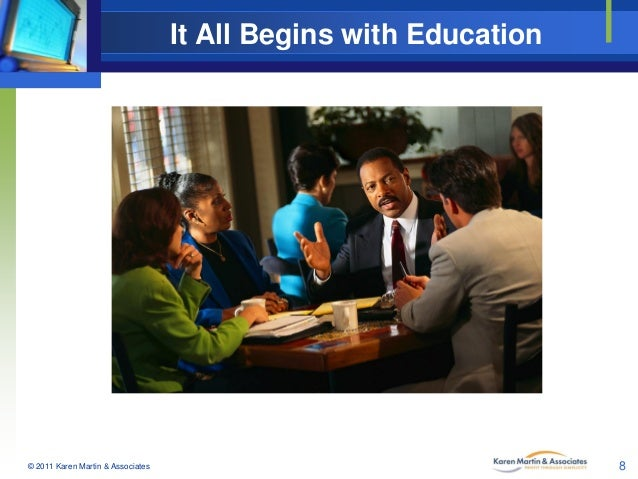 It All Begins with Education  © 2011 Karen Martin & Associates  8