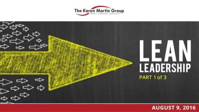 Today's Agenda © 2016 The Karen Martin Group, Inc. 2 • Components of Lean management • Foundational core values, mindsets ...