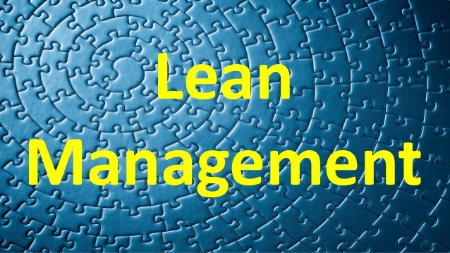 Lean Management Components Core Values / Principles / Philosophy • Analytical tools • Value stream analysis & mapping • Me...