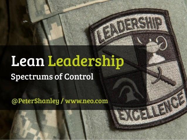 Lean Leadership @PeterShanley / www.neo.com Spectrums of Control Text