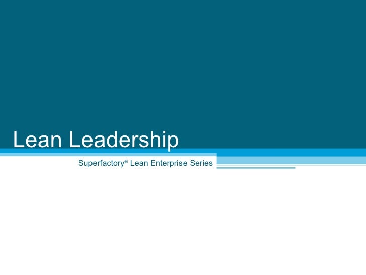 Superfactory ®  Lean Enterprise Series Lean Leadership