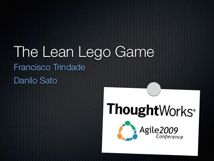 The Lean Lego Game Francisco Trindade Danilo Sato