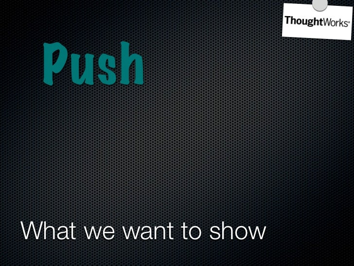 Push            Pull Flow  What we want to show