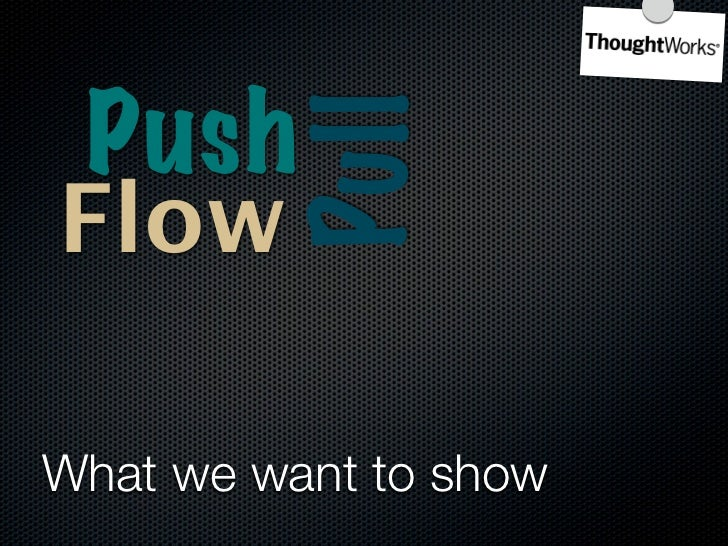 Push            Pull Flow     Yatai    Systems       Thinking  What we want to show