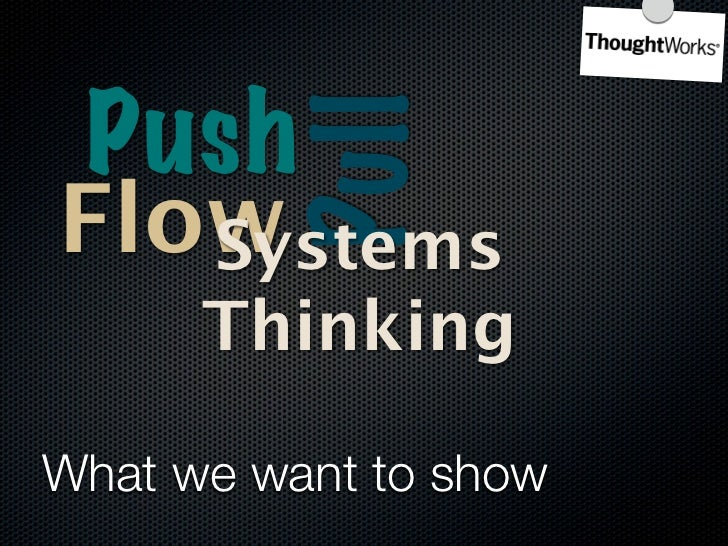 Push            Pull Flow     Yatai    Systems       Thinking             Heijunka What we want to show