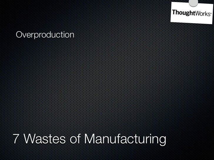 Overproduction    Inventory  Waiting  Overprocessing  Unnecessary Transportation    7 Wastes of Manufacturing