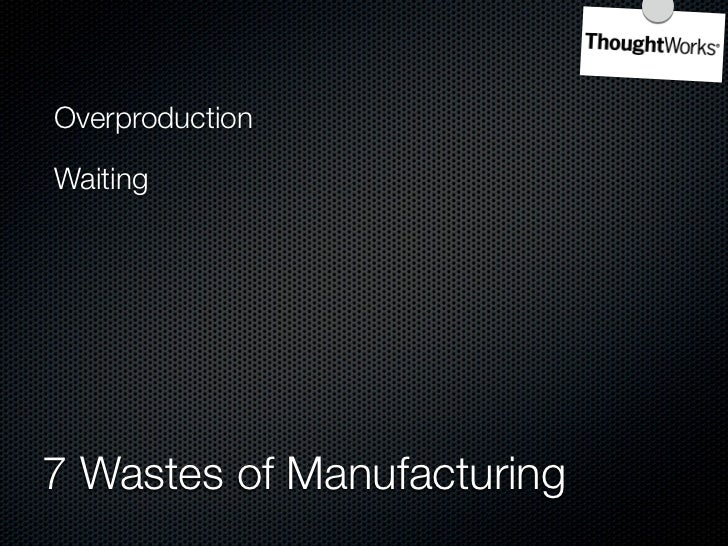 Overproduction    Inventory  Waiting           Motion  Overprocessing  Unnecessary Transportation    7 Wastes of Manufactu...