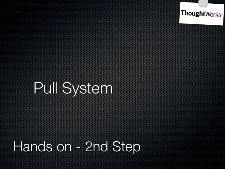 Task 1       Task 2       Task 3        Task 4   Pull System    Setup minimum buffers at intermediate steps    Demand come...