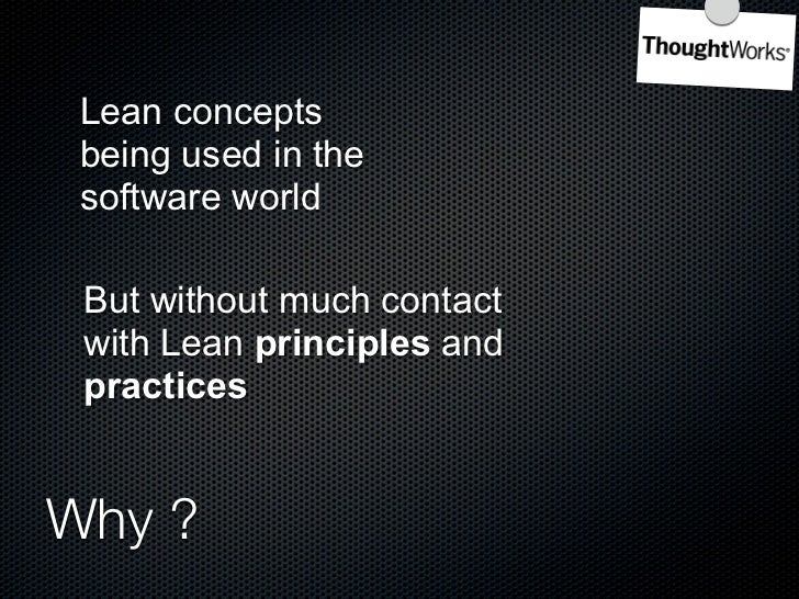 Lean concepts  being used in the  software world   But without much contact  with Lean principles and  practices   Why ?