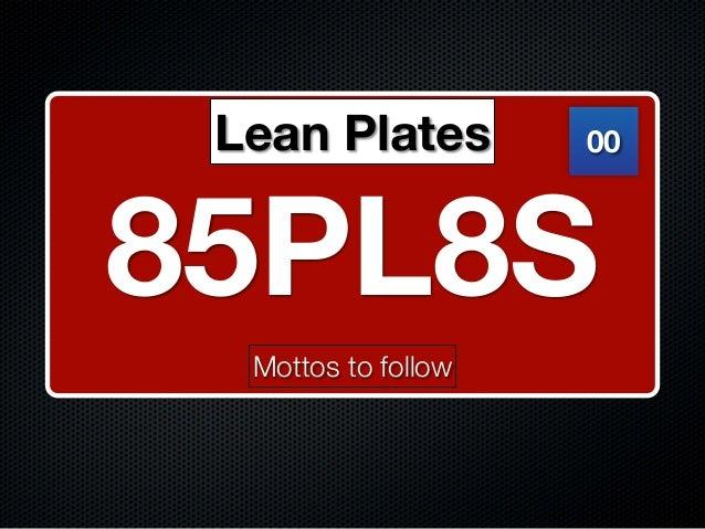 85PL8S00Lean PlatesMottos to follow