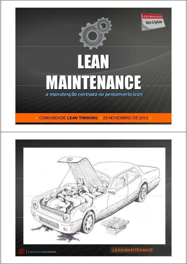 | COMUNIDADE LEAN THINKING PG LEAN MAINTENANCE 2013/14 © LEAN MAINTENANCE LEAN MAINTENANCEa manutenção centrada no pensame...
