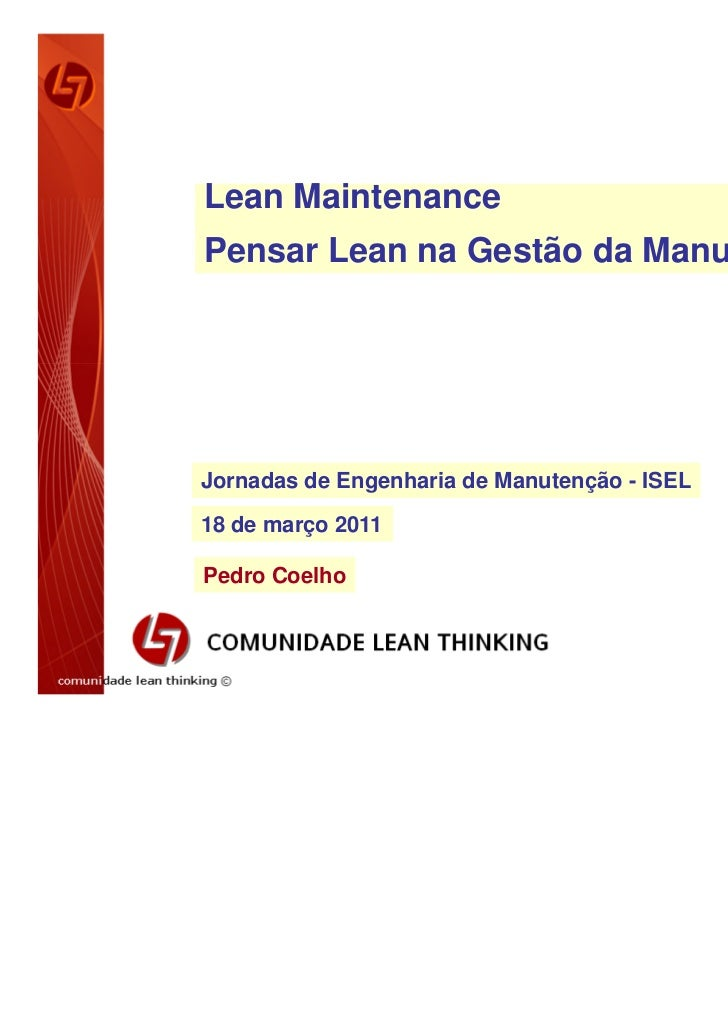 Lean MaintenancePensar Lean na Gestão da ManutençãoJornadas de Engenharia de Manutenção - ISEL18 de março 2011Pedro Coelho...