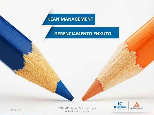 GERENCIAMENTO ENXUTO LEAN MANAGEMENT 18/06/2015 SOBRINHO, Samuel Rodrigues Lopes ssobrinhoo@gmail.com 1
