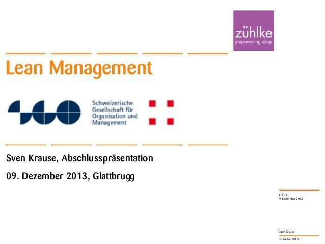 Lean Management  Sven Krause, Abschlusspräsentation 09. Dezember 2013, Glattbrugg Folie 1 9. Dezember 2013  Sven Krause © ...