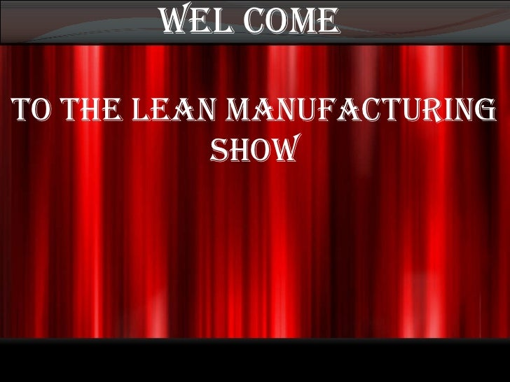 WEL COME  TO THE LEAN MANUFACTURING SHOW