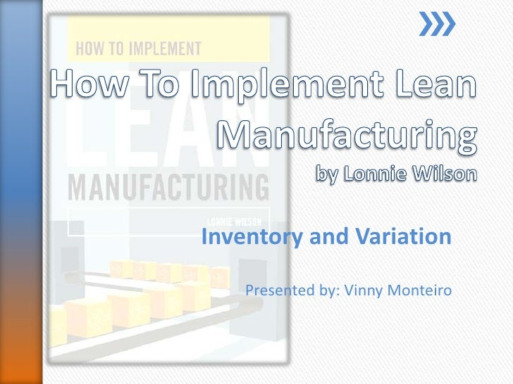 How To Implement Lean Manufacturingby Lonnie Wilson<br />Inventory and Variation<br />Presented by: VinnyMonteiro<br />