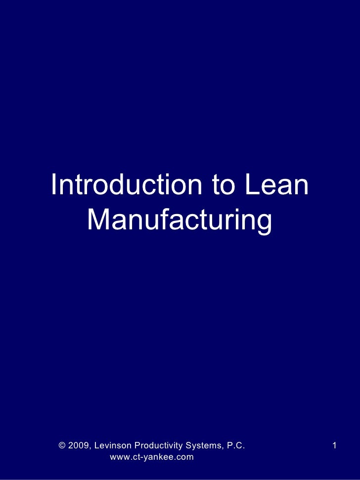 Introduction to Lean   Manufacturing© 2009, Levinson Productivity Systems, P.C.   1           www.ct-yankee.com