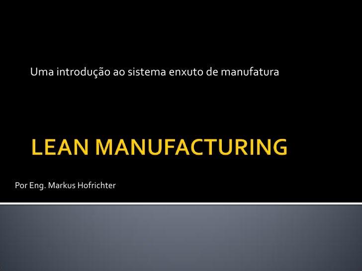 Uma introdução ao sistema enxuto de manufaturaPor Eng. Markus Hofrichter
