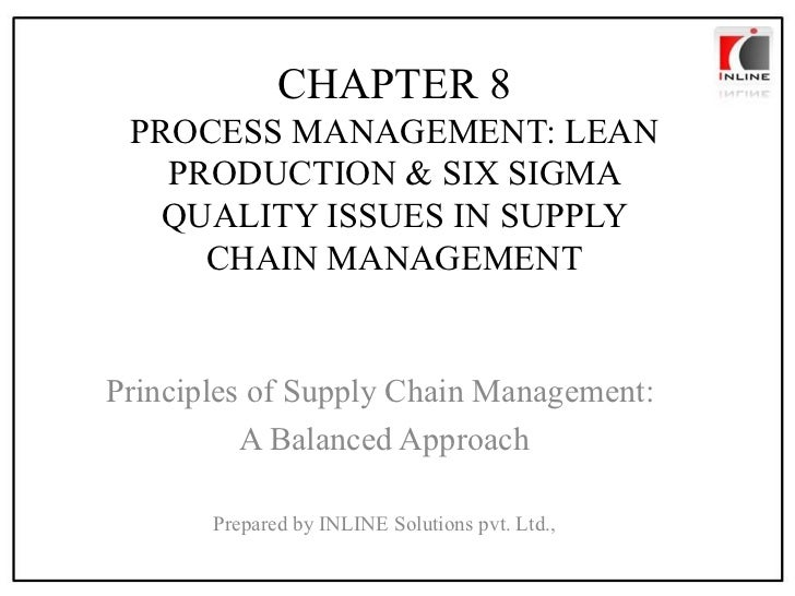 CHAPTER 8 PROCESS MANAGEMENT: LEAN PRODUCTION & SIX SIGMA QUALITY ISSUES IN SUPPLY CHAIN MANAGEMENT Principles of Supply C...