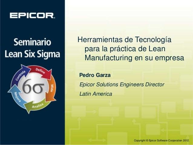 Herramientas de Tecnología para la práctica de Lean Manufacturing en su empresa Pedro Garza  Epicor Solutions Engineers Di...