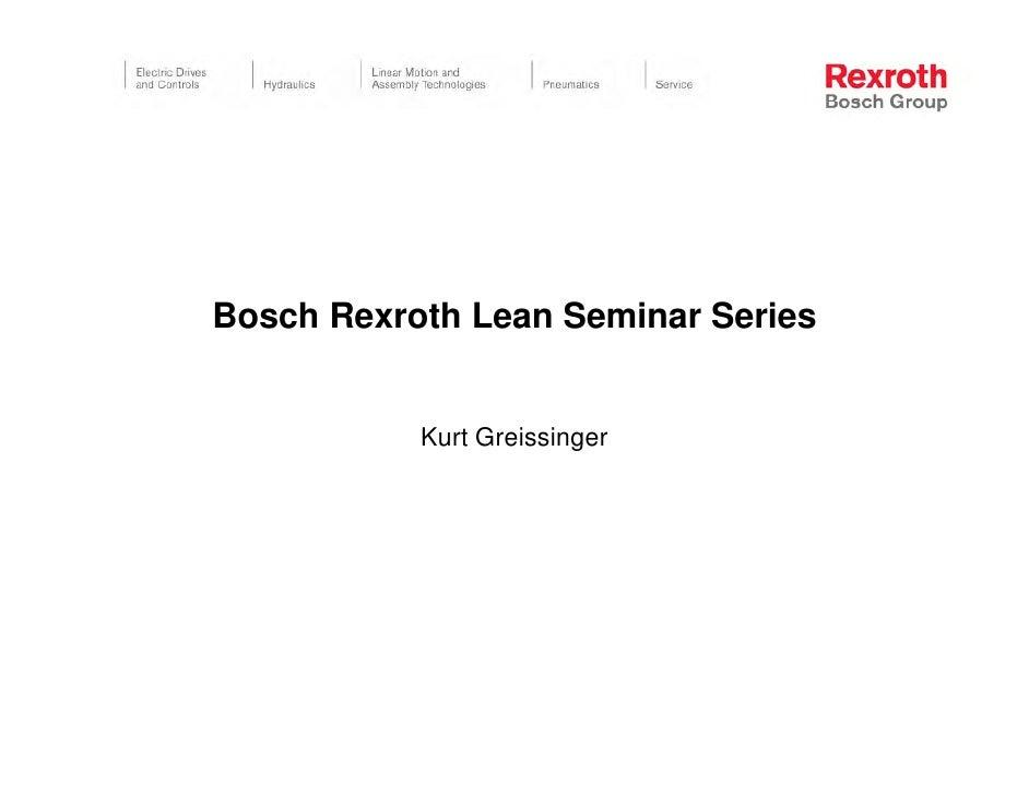 Bosch Rexroth Lean Seminar Series              Kurt Greissinger