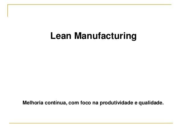 Lean Manufacturing Melhoria contínua, com foco na produtividade e qualidade.