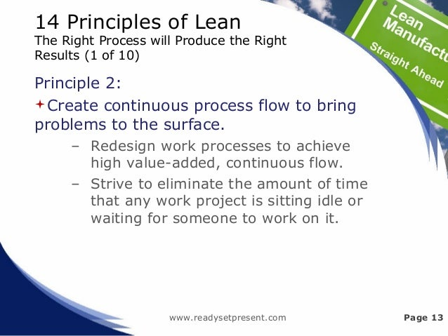 14 Principles of Lean The Right Process will Produce the Right Results (1 of 10) Principle 2: Create continuous process f...