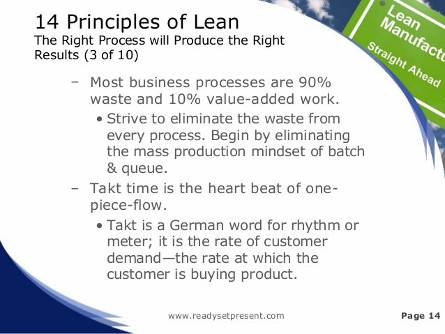 14 Principles of Lean The Right Process will Produce the Right Results (3 of 10) – Most business processes are 90% waste a...