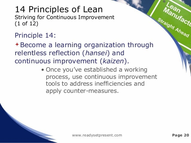 14 Principles of Lean Striving for Continuous Improvement (1 of 12) Principle 14: Become a learning organization through ...