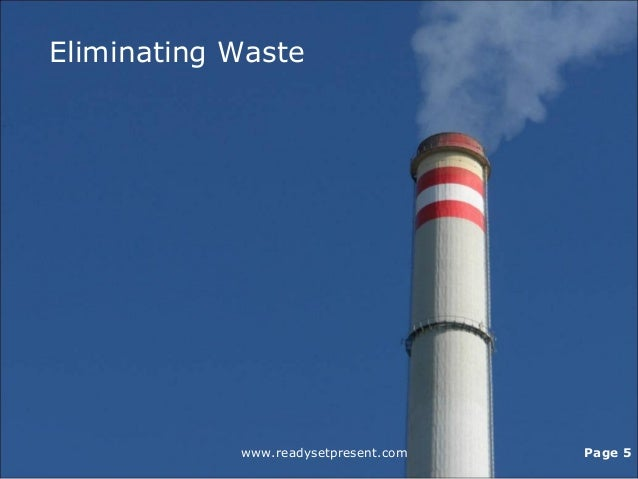Eliminating Waste www.readysetpresent.com Page 5
