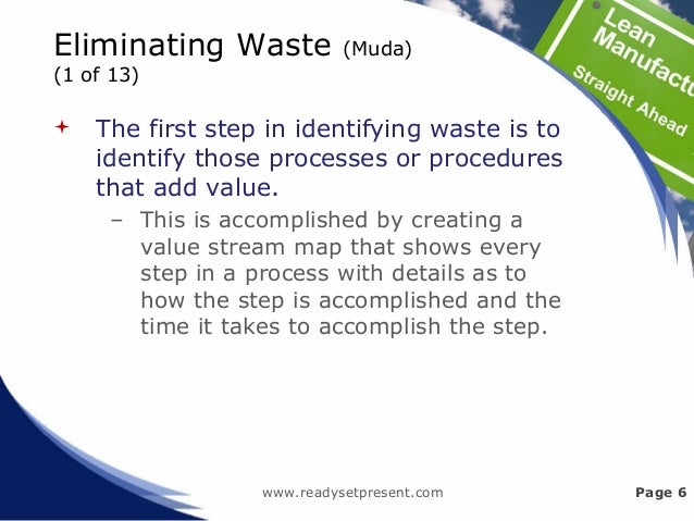Eliminating Waste (Muda) (1 of 13)  The first step in identifying waste is to identify those processes or procedures that...