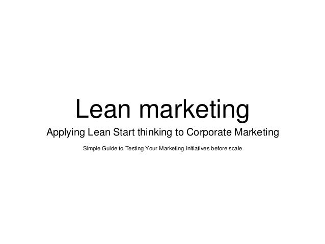 Lean marketing Applying Lean Start thinking to Corporate Marketing