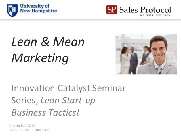 Lean & Mean Marketing Innovation Catalyst Seminar Series, Lean Start-up Business Tactics! Copyright © 2014 Sales Protocol ...