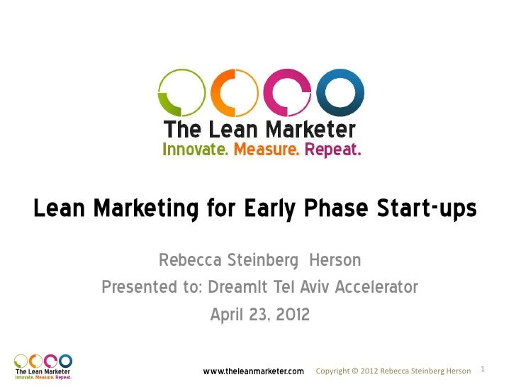 Lean Marketing for Early Phase Start-ups             Rebecca Steinberg Herson      Presented to: DreamIt Tel Aviv Accelera...