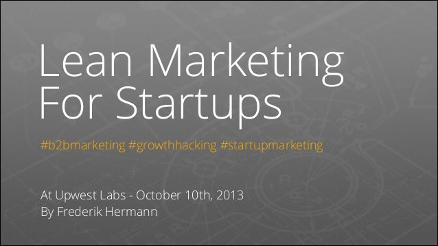 Lean Marketing For Startups #b2bmarketing #growthhacking #startupmarketing ! !  At Upwest Labs - October 10th, 2013 By Fre...