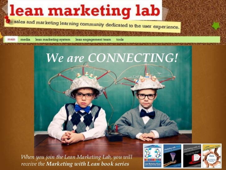 We are CONNECTING!When you join the Lean Marketing Lab, you willreceive the Marketing with Lean book series