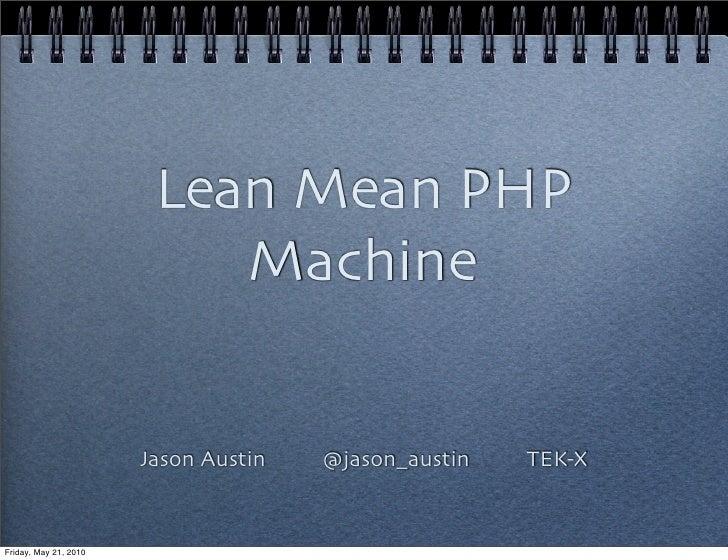 Lean Mean PHP                            Machine                          Jason Austin   @jason_austin   TEK-X   Friday, M...