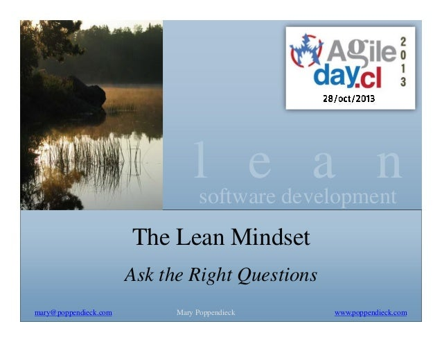 lsoftware development e a n The Lean Mindset Ask the Right Questions mary@poppendieck.com  Mary Poppendieck  www.poppendie...