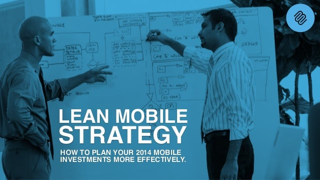LEAN MOBILE STRATEGYHOW TO PLAN YOUR 2014 MOBILE INVESTMENTS MORE EFFECTIVELY.