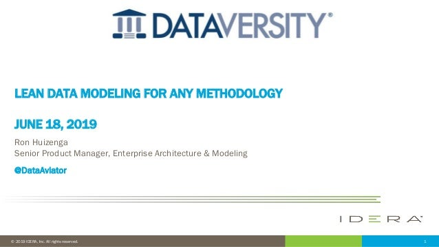 1© 2019 IDERA, Inc. All rights reserved. LEAN DATA MODELING FOR ANY METHODOLOGY JUNE 18, 2019 Ron Huizenga Senior Product ...